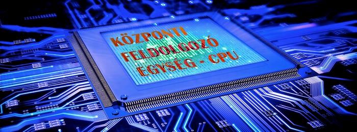 Processzor - CPU központi feldolgozó egység